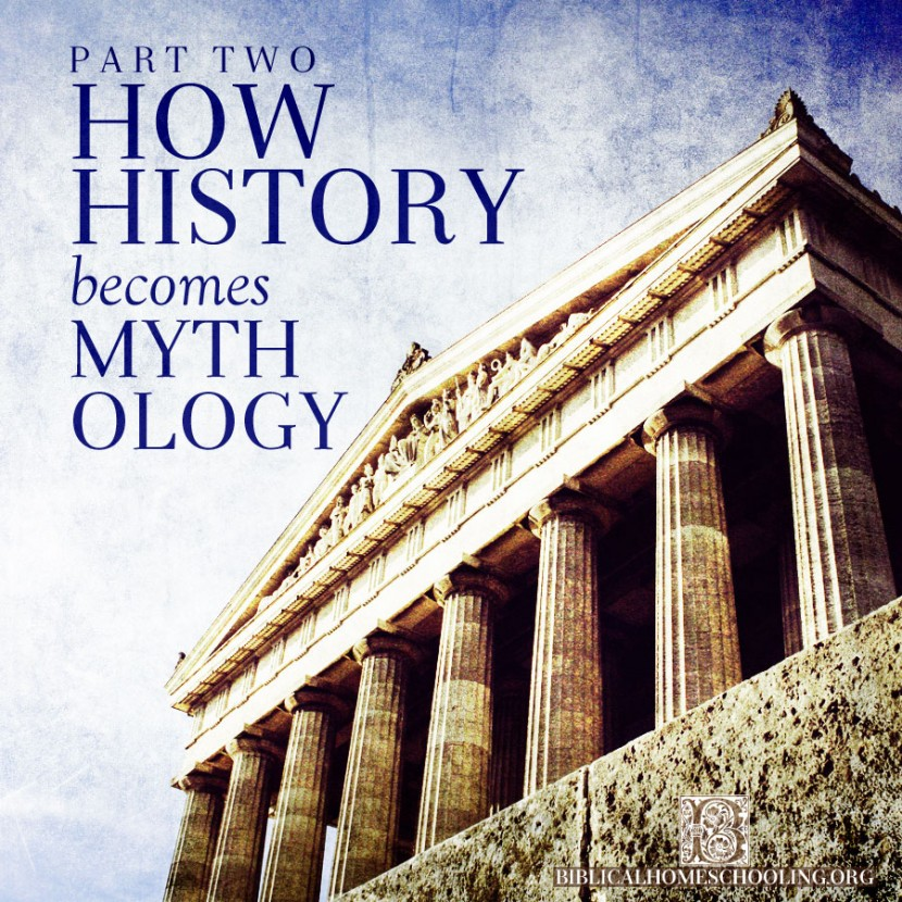 How History Becomes Mythology, Part Two | biblicalhomeschooling.org