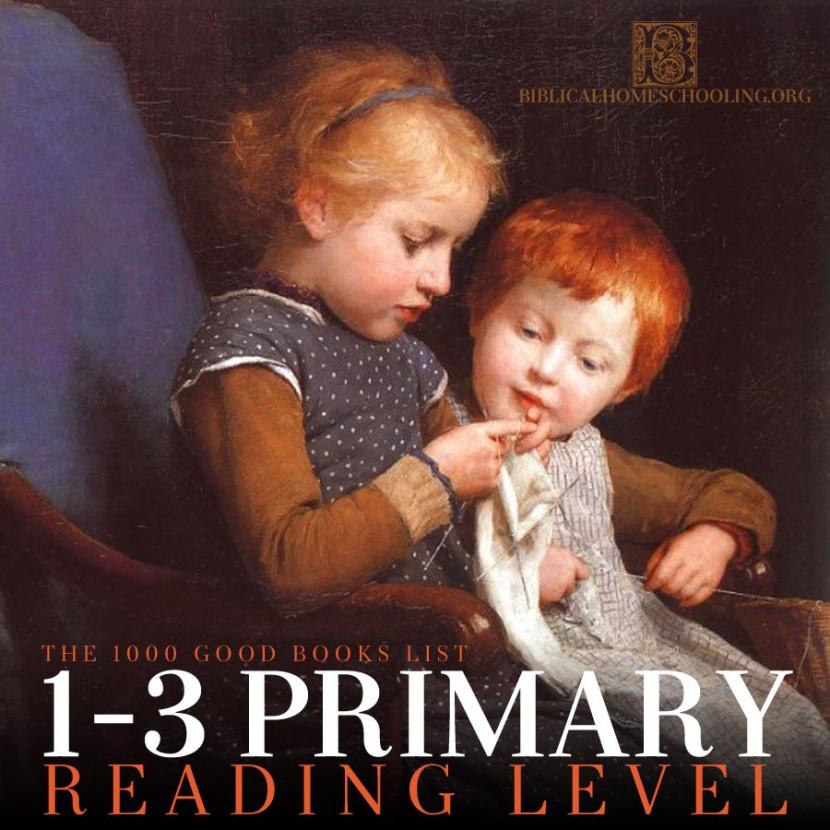 1-3 Primary Reading Level | 1000 Good Books List | biblicalhomeschooling.org