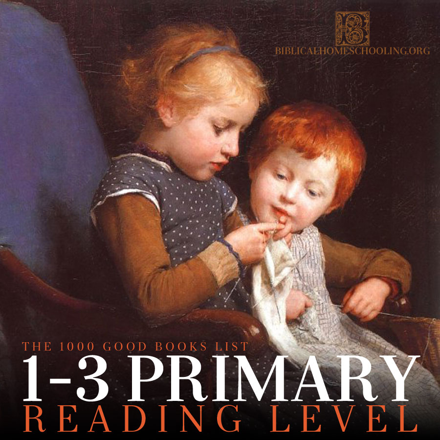 1-3 Primary Reading Level | 1000 Good Books List | biblicalhomeschooling.org