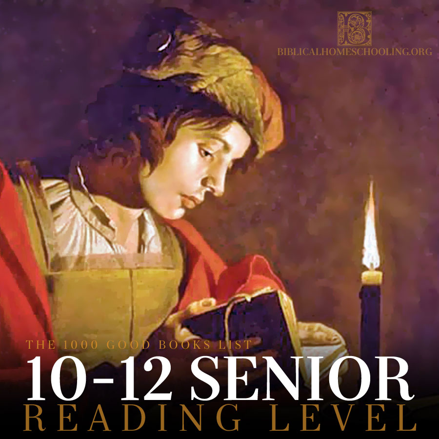 10-12 Senior Reading Level | 1000 Good Books List | biblicalhomeschooling.org