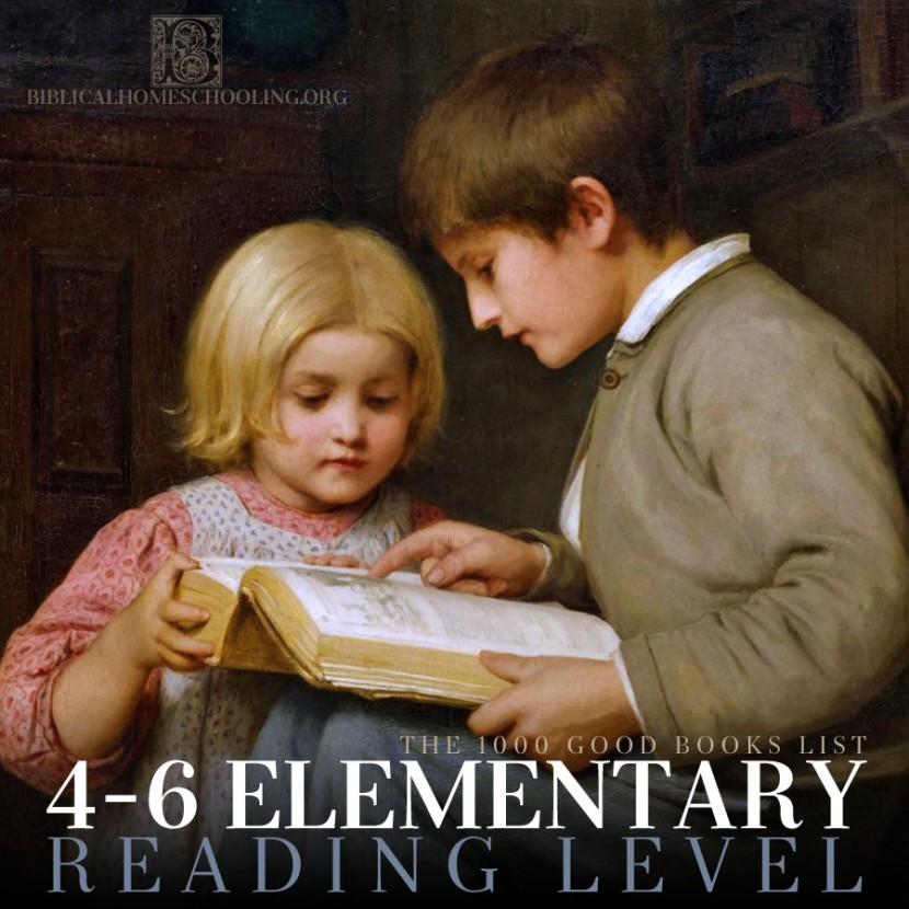 4-6 Elementary Reading Level | 1000 Good Books List | biblicalhomeschooling.org