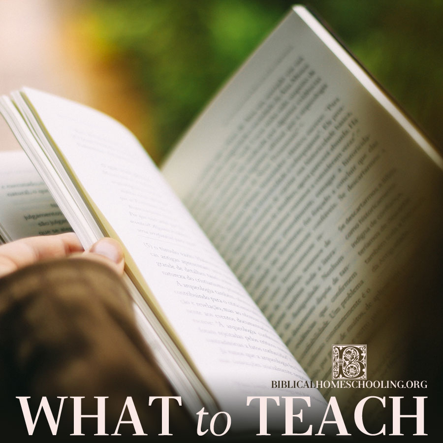 What to Teach | biblicalhomeschooling.org