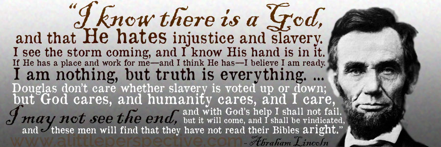 """""""I know there is a God, and that He hates injustice and slavery ..."""""""