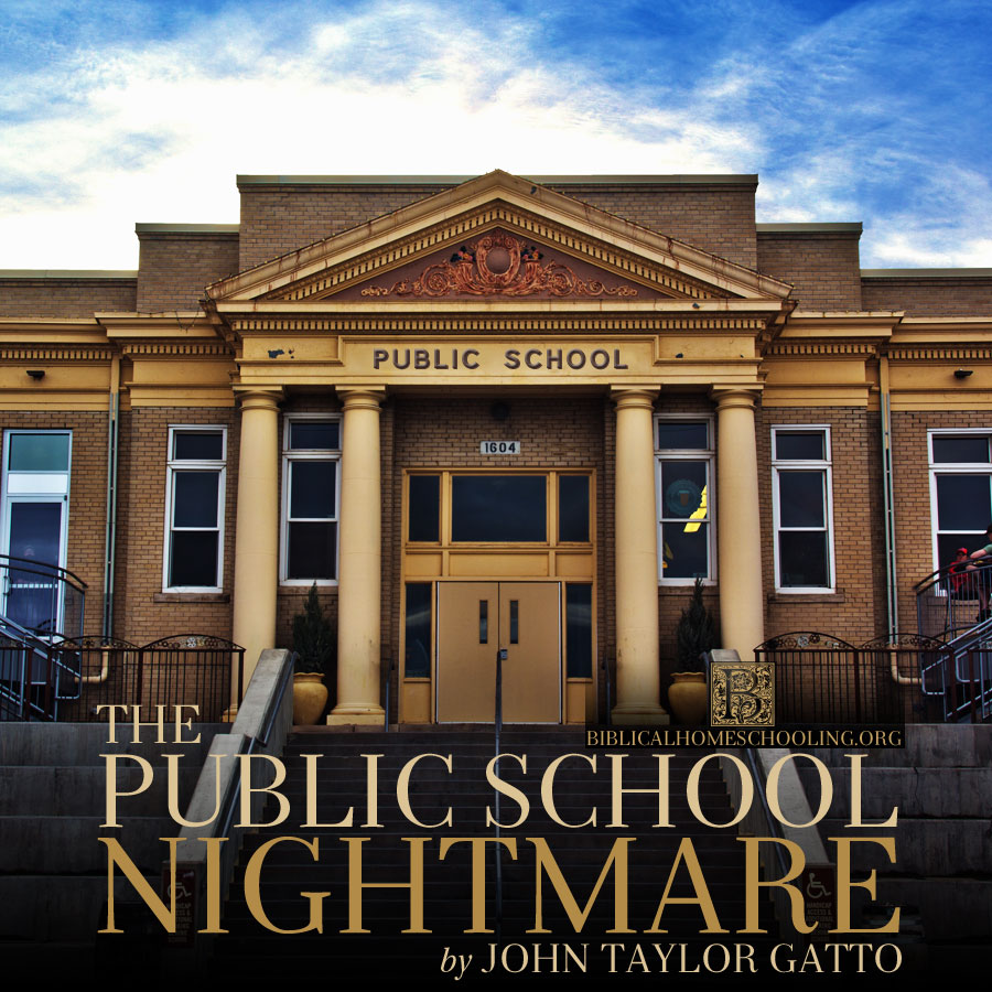 THE PUBLIC SCHOOL NIGHTMARE by John Taylor Gatto | biblicalhomeschooling.org