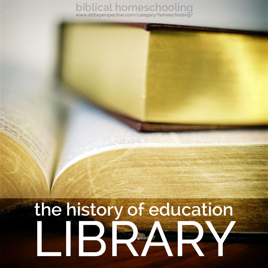 the history of education library | biblical homeschooling at a little perspective