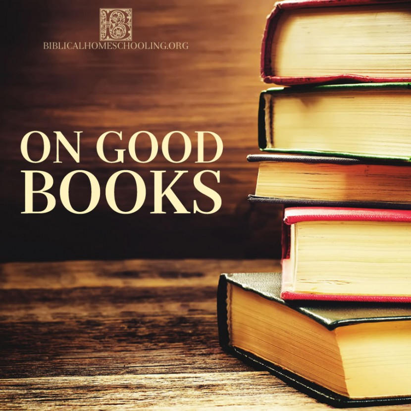 ON GOOD BOOKS | biblicalhomeschooling.org