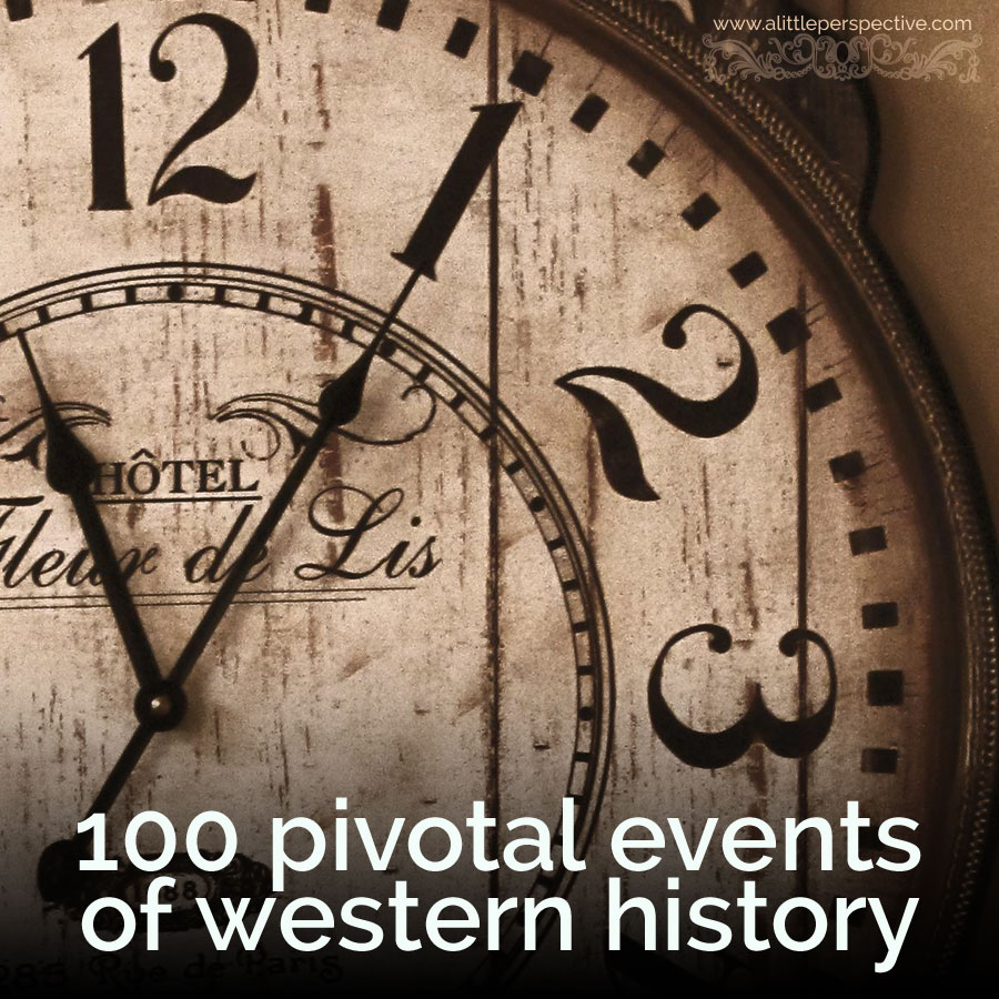 100 pivotal events of western history | biblical homeschooling at a little perspective