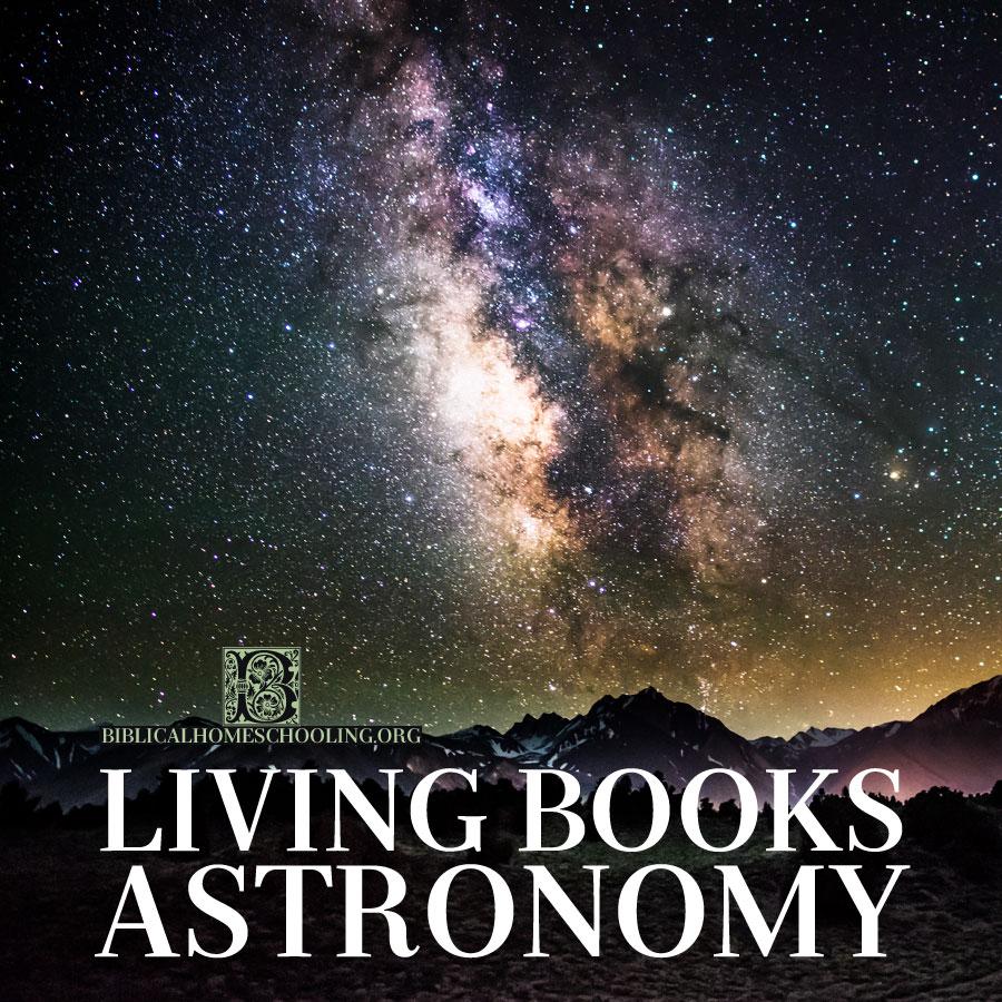 Living Books Astronomy | biblicalhomeschooling.org