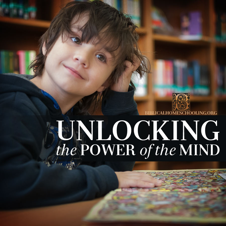 unlocking the power of the mind | biblicalhomeschooling.org