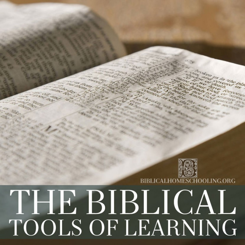 The Biblical Tools of Learning | biblicalhomeschooling.org