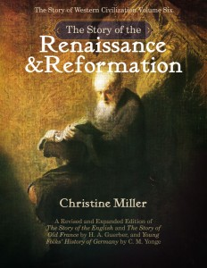The Story of the Renaissance and Reformation by Christine Miller | biblicalhomeschooling.org