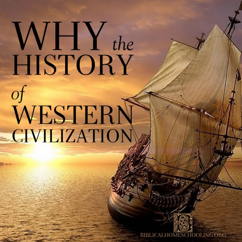 Why the History of Western Civilization | biblicalhomeschooling,org