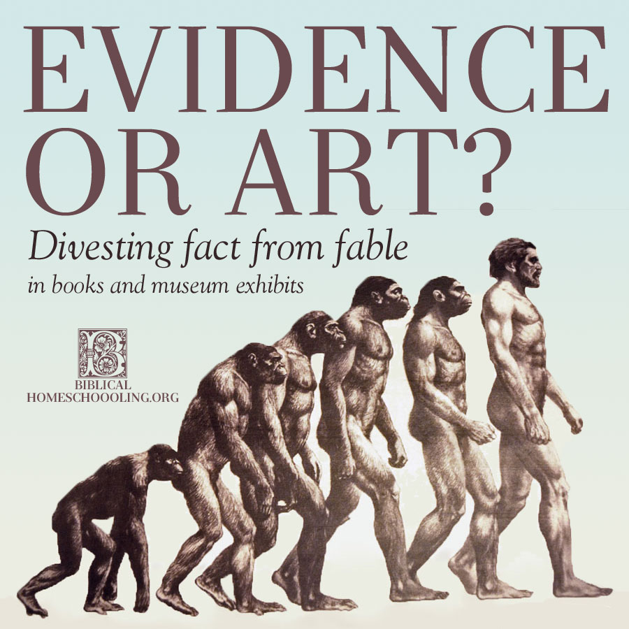 Evidence or art? Divesting fact from fable in books and museum exhibits | biblicalhomeschooling.org