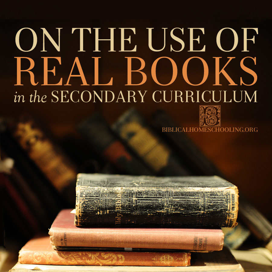On the Use of Real Books in the Secondary Curriculum | biblicalhomeschooling.org