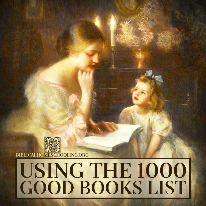 Using the 1000 Good Books List   biblicalhomeschooling.org