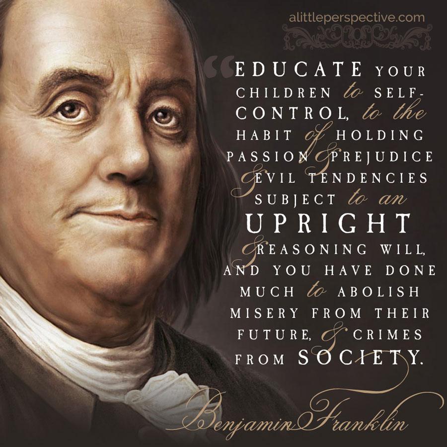 Benjamin Franklin on Education   biblicalhomeschooling.org