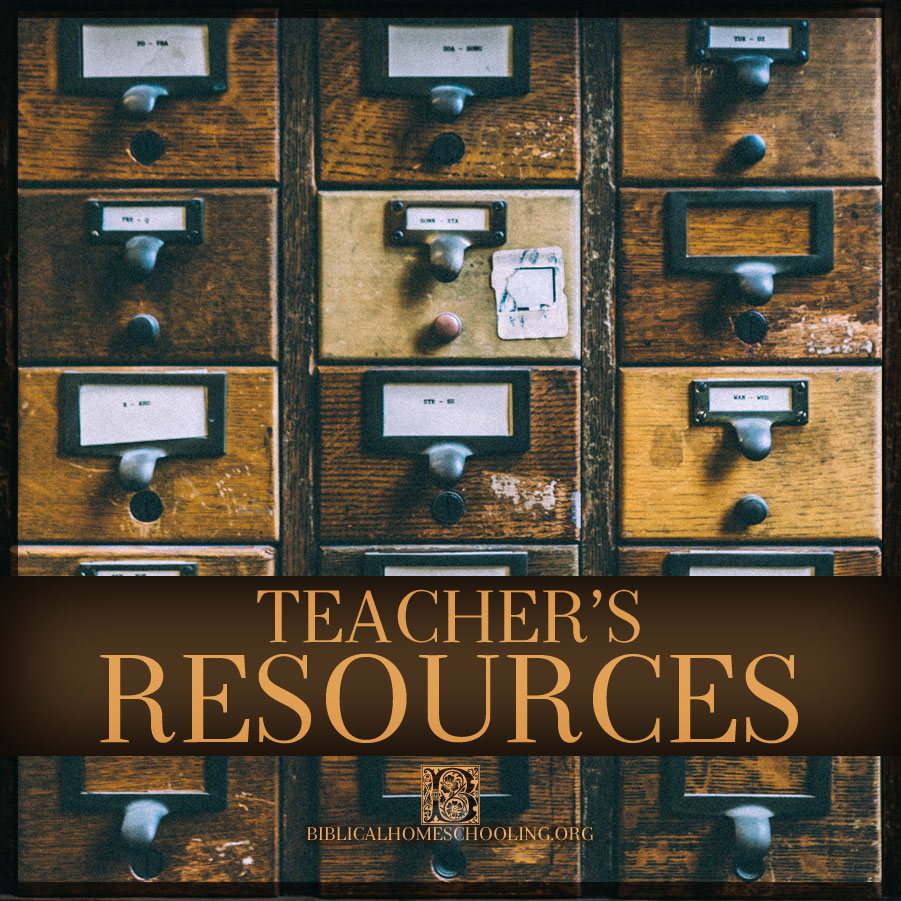 Teacher's Resources | biblicalhomeschooling.org
