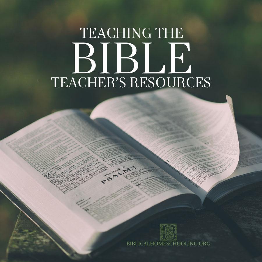 Teaching the Bible: Teacher's Resources | biblicalhomeschooling.org