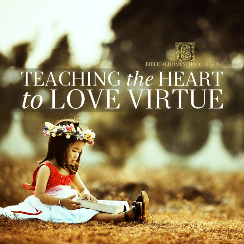 Teaching the heart to love virtue | biblicalhomeschooling.org